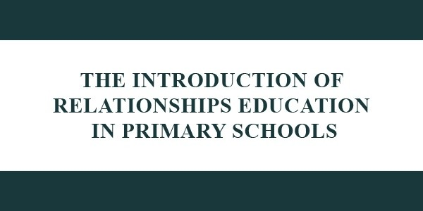 THE INTRODUCTION OF RELATIONSHIPS EDUCATION IN PRIMARY SCHOOLS