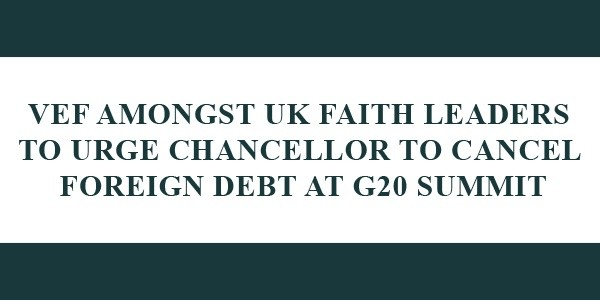 VEF AMONGST UK FAITH LEADERS TO URGE CHANCELLOR TO CANCEL FOREIGN DEBT AT G20 SUMMIT