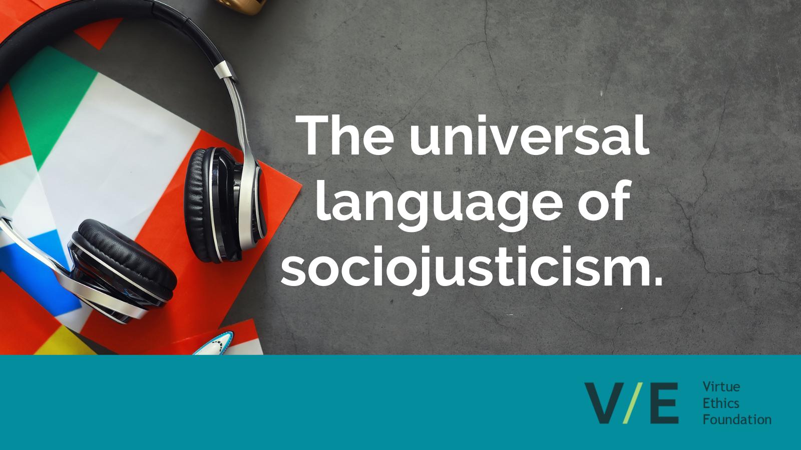 The universal language of sociojusticism