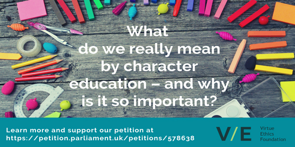 What do we really mean by character education – and why is it so important?